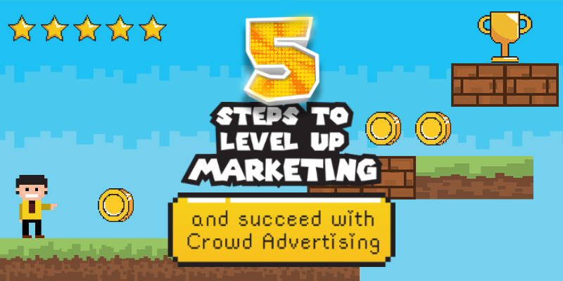 5 Steps to level up marketing and succeed with crowd advertising